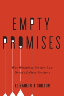Empty Promises : Why Workplace Pension Law Doesn't Deliver Pensions, Hardback Book