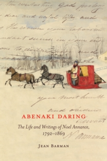 Abenaki Daring : The Life and Writings of Noel Annance, 1792-1869, Hardback Book