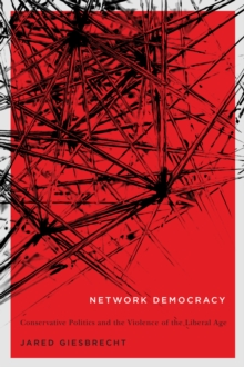 Network Democracy : Conservative Politics and the Violence of the Liberal Age, Hardback Book