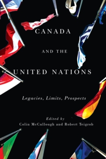 Canada and the United Nations : Legacies, Limits, Prospects, Paperback / softback Book