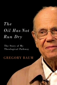 The Oil Has Not Run Dry : The Story of My Theological Pathway, Hardback Book