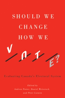 Should We Change How We Vote? : Evaluating Canada's Electoral System, Paperback Book