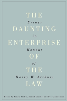 The Daunting Enterprise of the Law : Essays in Honour of Harry W. Arthurs, Paperback / softback Book
