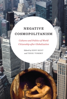 Negative Cosmopolitanism : Cultures and Politics of World Citizenship after Globalization, Paperback / softback Book