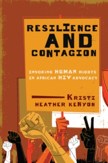 Resilience and Contagion : Invoking Human Rights in African HIV Advocacy, Paperback / softback Book