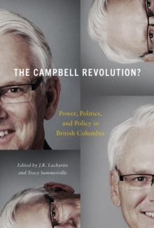 The Campbell Revolution? : Power, Politics, and Policy in British Columbia, Hardback Book