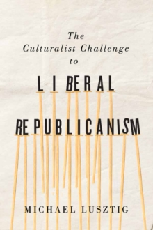 The Culturalist Challenge to Liberal Republicanism, Hardback Book