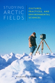 Studying Arctic Fields : Cultures, Practices, and Environmental Sciences, Hardback Book