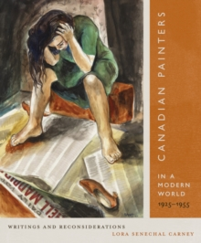Canadian Painters in a Modern World, 1925-1955 : Writings and Reconsiderations, Hardback Book