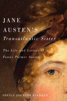 Jane Austen's Transatlantic Sister : The Life and Letters of Fanny Palmer Austen, Hardback Book
