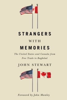 Strangers with Memories : The United States and Canada from Free Trade to Baghdad, Hardback Book