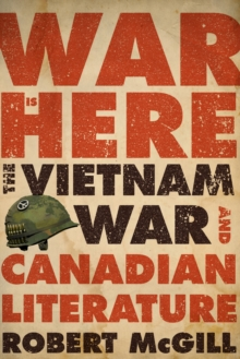 War Is Here : The Vietnam War and Canadian Literature, Paperback / softback Book