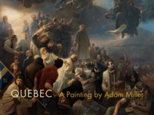Quebec : A Painting by Adam Miller, Hardback Book