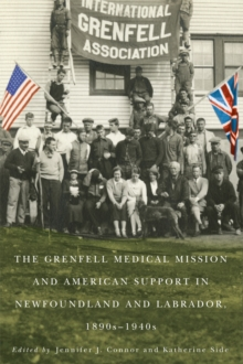 The Grenfell Medical Mission and American Support in Newfoundland and Labrador, 1890s-1940s, Paperback / softback Book