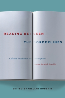 Reading between the Borderlines : Cultural Production and Consumption across the 49th Parallel, Hardback Book