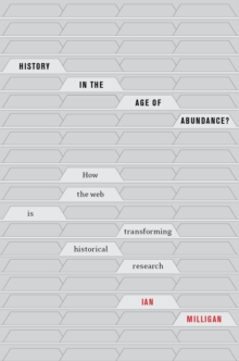 History in the Age of Abundance? : How the Web Is Transforming Historical Research, Paperback / softback Book
