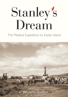 Stanley's Dream : The Medical Expedition to Easter Island, Hardback Book