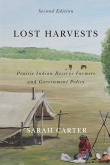 Lost Harvests : Prairie Indian Reserve Farmers and Government Policy, Second Edition, Paperback / softback Book