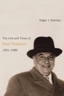The Life and Times of Raul Prebisch, 1901-1986, EPUB eBook