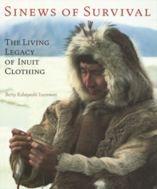 Sinews of Survival : The Living Legacy of Inuit Clothing, Paperback / softback Book