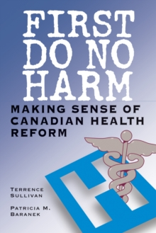 First Do No Harm : Making Sense of Canadian Health Reform, Paperback / softback Book