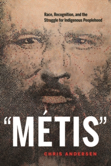 """Metis"" : Race, Recognition, and the Struggle for Indigenous Peoplehood, Paperback / softback Book"
