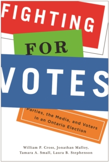 Fighting for Votes : Parties, the Media, and Voters in an Ontario Election, Paperback Book