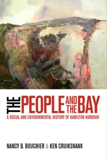 The People and the Bay : A Social and Environmental History of Hamilton Harbour, Hardback Book