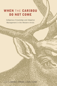 When the Caribou Do Not Come : Indigenous Knowledge and Adaptive Management in the Western Arctic, Hardback Book