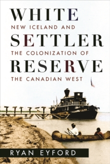 White Settler Reserve : New Iceland and the Colonization of the Canadian West, Hardback Book