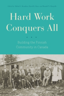 Hard Work Conquers All : Building the Finnish Community in Canada, Hardback Book