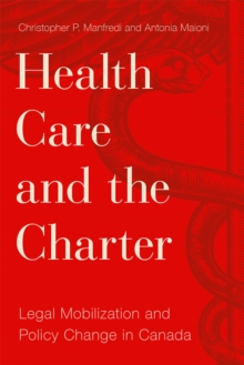 Health Care and the Charter : Legal Mobilization and Policy Change in Canada, Hardback Book