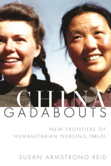 China Gadabouts : New Frontiers of Humanitarian Nursing, 1941-51, Hardback Book
