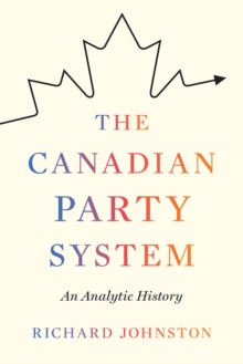 The Canadian Party System : An Analytic History, Hardback Book