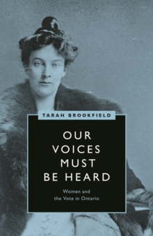 Our Voices Must Be Heard : Women and the Vote in Ontario, Hardback Book