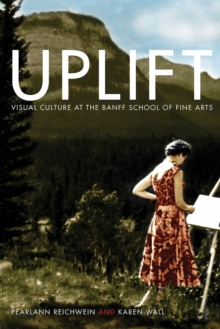 Uplift : Visual Culture at the Banff School of Fine Arts, Hardback Book