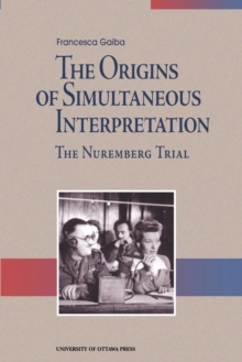 The Origins of Simultaneous Interpretation : The Nuremberg Trial, Paperback / softback Book