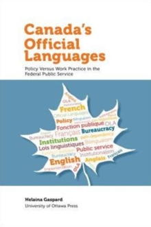 Canada's Official Languages : Policy Versus Work Practice in the Federal Public Service, Paperback / softback Book