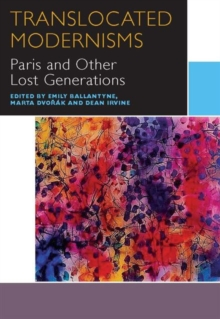 Translocated Modernisms : Paris and Other Lost Generations, Paperback / softback Book