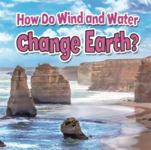 How Do Wind and Water Change Earth - Earths Processes Close Up, Paperback / softback Book