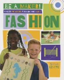 Maker Projects for Kids Who Love Fashion - Be a Maker!, Paperback / softback Book
