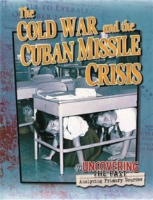 The Cold War and the Cuban Missile Crisis - Uncovering the Past, Paperback / softback Book