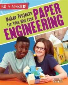 Maker Projects for Kids Who Love Paper Engineering - Be a Maker!, Paperback / softback Book