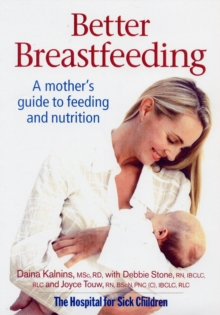 Better Breastfeeding : A Mother's Guide to Feeding and Nutrition, Paperback / softback Book
