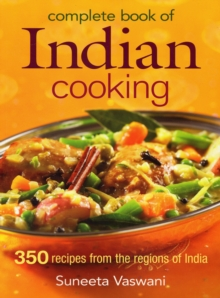 Complete Book of Indian Cooking : 350 Recipes from the Regions of India, Paperback Book