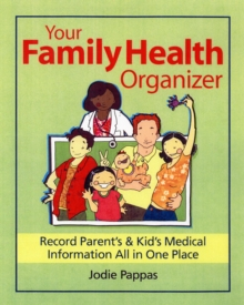 Your Family Health Organizer : Record Parents' and Kids' Medical Information All in One Place, Loose-leaf Book