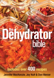 The Dehydrator Bible : Includes Over 400 Recipes, Paperback Book