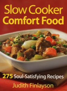 Slow Cooker Comfort Food : 275 Soul-satisfying Recipes, Paperback Book