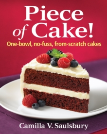 Piece of Cake! : One-bowl, No-fuss, From-scratch Cakes, Spiral bound Book