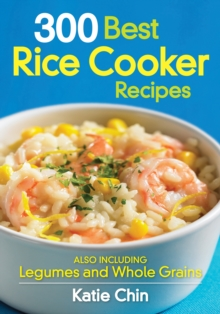300 Best Rice Cooker Recipes : Also Including Legumes and Whole Grains, Paperback Book